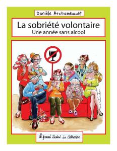 La sobriété volontaire. L'album BD de toute l'année sans alcool de Catherine. Danièle Archambault